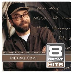 8 Great Hits Michael Card 2003 Michael Card