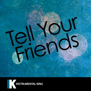 Instrumental King的專輯Tell Your Friends (In the Style of The Weeknd) [Karaoke Version] – Single