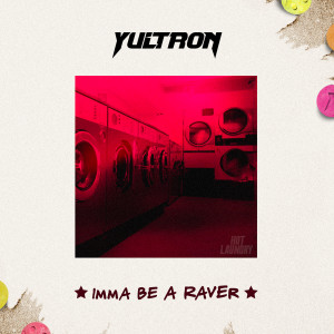 Album Imma Be A Raver (Explicit) from Yultron