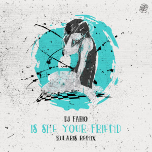 Dj Fabio的專輯Is She Your Friend