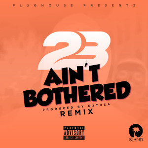 Listen to Ain't Bothered (Sammy Porter Remix) song with lyrics from 23 Unofficial