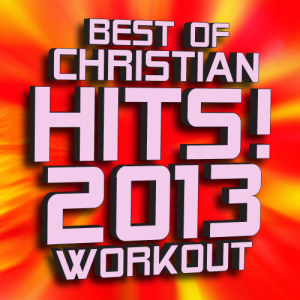 Album Best of Christian Hits! 2013 from Christian Remixed Hits