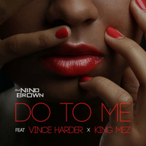 Listen to Do To Me song with lyrics from DJ Nino Brown