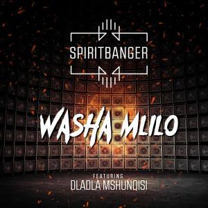 Listen to Washa Mlilo (feat. Dladla Mshunqisi) song with lyrics from Spirit Banger