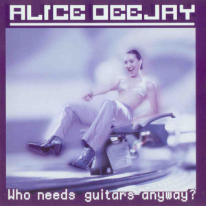 Album Who Needs Guitars Anyway? from Alice DJ