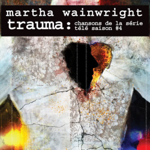 Album Trauma: Chansons de la série télé Saison #4 from Martha Wainwright