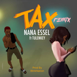 Listen to Tax Remix (Explicit) song with lyrics from Nana Essel