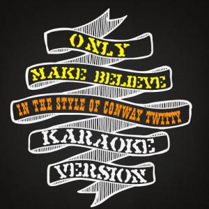 Karaoke - Ameritz的專輯Only Make Believe (In the Style of Conway Twitty) [Karaoke Version] - Single