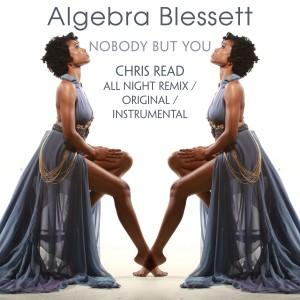 Album Nobody But You - Chris Read All Night Remix from Algebra Blessett