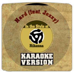 收聽Karaoke - Ameritz的Hard (feat. Jezzy) [In the Style of Rihanna] [Karaoke Version]歌詞歌曲