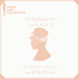 Music Lab Collective的專輯Stuck with U (arr. quartet) (Inspired by 'Bridgerton')