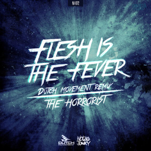 Album Flesh Is The Fever (Dutch Movement Remix) from The Horrorist