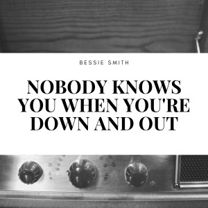 Bessie Smith的專輯Nobody Knows You When You're Down and Out