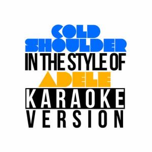 Karaoke - Ameritz的專輯Cold Shoulder (In the Style of Adele) [Karaoke Version] - Single