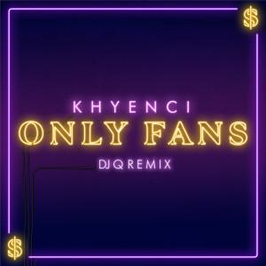 Khyenci的專輯Only Fans (DJ Q Remix)