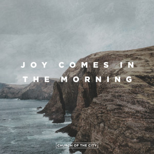 Album Joy Comes In The Morning from Church of the City