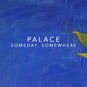 Album Someday, Somewhere from Palace