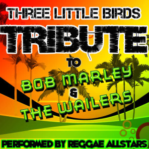 Album Three Little Birds: Tribute to Bob Marley & The Wailers from The New Reggaeton All-Stars