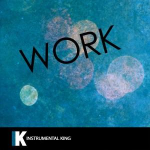 Instrumental King的專輯Work (In the Style of Rihanna feat. Drake) [Karaoke Version] - Single