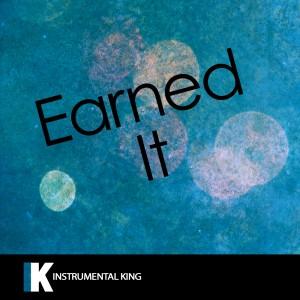 Instrumental King的專輯Earned It (In the Style of Weeknd) [Karaoke Version] – Single