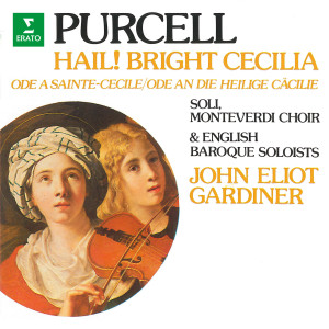 """English Baroque Soloists的專輯Purcell: Hail! Bright Cecilia, Z. 328 """"Ode to Saint Cecilia"""""""