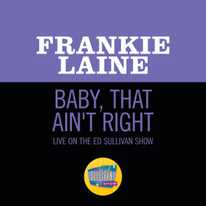 Album Baby, That Ain't Right (Live On The Ed Sullivan Show, January 8, 1950) from Frankie laine