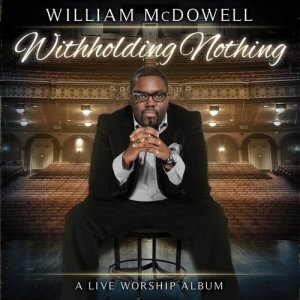 Album Withholding Nothing from William McDowell