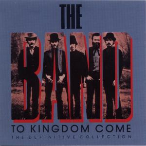 To Kingdom Come (The Definitive Collection) 2006 The Band