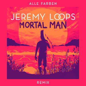 Album Mortal Man (Alle Farben Remix) from Jeremy Loops