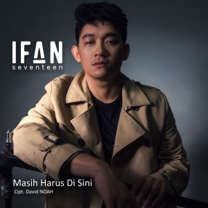 Download Lagu Ifan Seventeen - Masih Harus Di Sini