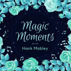 Hank Mobley的專輯Magic Moments with Hank Mobley