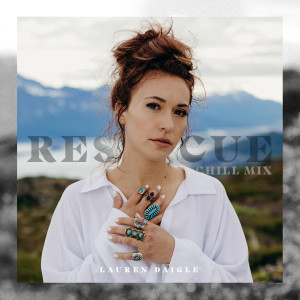 Album Rescue (Chill Mix) from Lauren Daigle