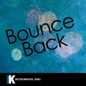 Instrumental King的專輯Bounce Back (In the Style of Big Sean) [Karaoke Version]