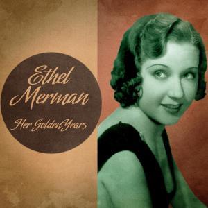 Album Her Golden Years (Remastered) from Ethel Merman