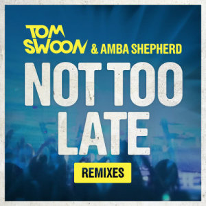 Tom Swoon的專輯Not Too Late (Remixes)