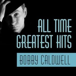 All Time Greatest Hits dari Bobby Caldwell