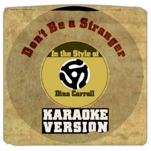 Karaoke - Ameritz的專輯Don't Be a Stranger (In the Style of Dina Carroll) [Karaoke Version] - Single