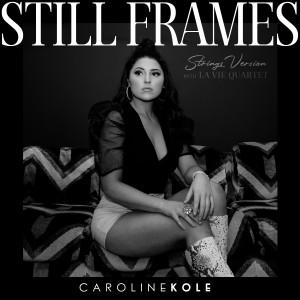 Album Still Frames (Strings Version) from Caroline Kole