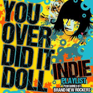 Album You Overdid It Doll: Indie Playlist from Brand New Rockers