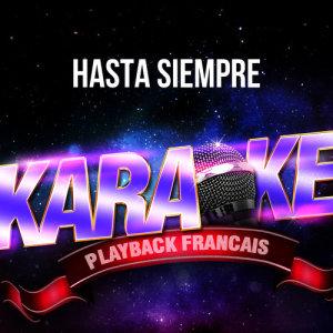 Karaoké Playback Français的專輯Hasta Siempre (Version Karaoké Playback) [Rendu célèbre par Nathalie Cardone] - Single