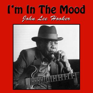 John Lee Hooker的專輯I'm In The Mood