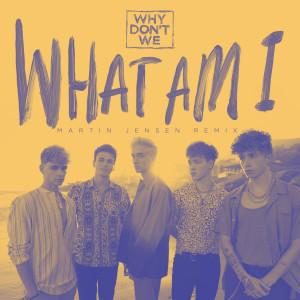 Why Don't We的專輯What Am I (Martin Jensen Remix)