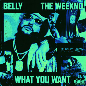 What You Want 2018 Belly; The Weeknd