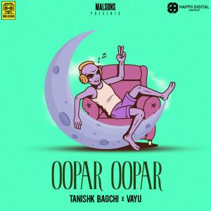 Album Oopar Oopar from Tanishk Bagchi