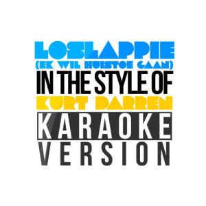 Karaoke - Ameritz的專輯Loslappie (Ek Wil Huistoe Gaan) [In the Style of Kurt Darren] [Karaoke Version] - Single