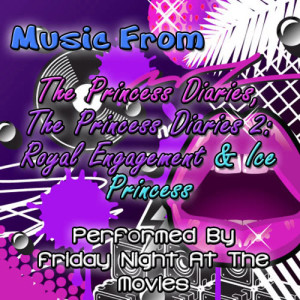 Friday Night At The Movies的專輯Music From: The Princess Diaries, The Princess Diaries 2: Royal Engagement & Ice Princess