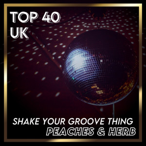 Album Shake Your Groove Thing (UK Chart Top 40 - No. 26) from Peaches & Herb
