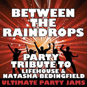 Ultimate Party Jams的專輯Between the Raindrops (Party Tribute to Lifehouse & Natasha Bedingfield)