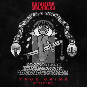 Dreamers的專輯True Crime (Stripped)
