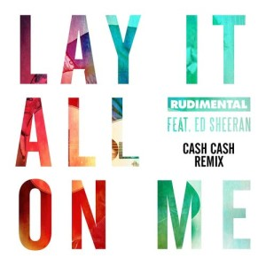 Rudimental的專輯Lay It All on Me (feat. Ed Sheeran) [Cash Cash Remix]